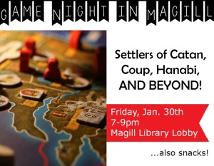 "Flyer with a photo of the Game of Thrones boardgame and text reading ""Game night in Magill. Settlers of Catan, Coup, Hanabi, and beyond! Friday, Jan. 30th 7-9pm Magill Library Lobby."""