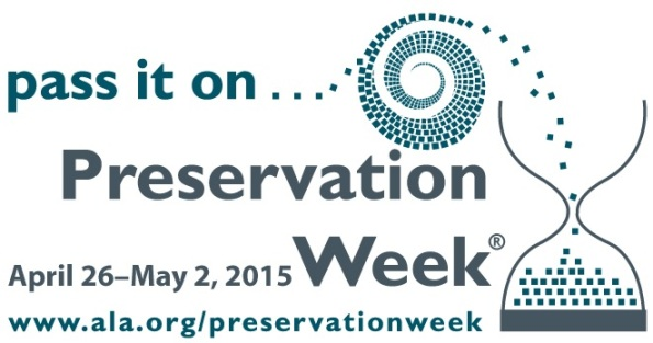 Logo with an hourglass and swirl and text that reads Pass it on... Preservation Week. April 26-May 2, 2015. www.ala.org/preservationweek